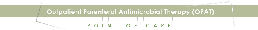 Outpatient Parenteral Antimicrobial Therapy (OPAT)